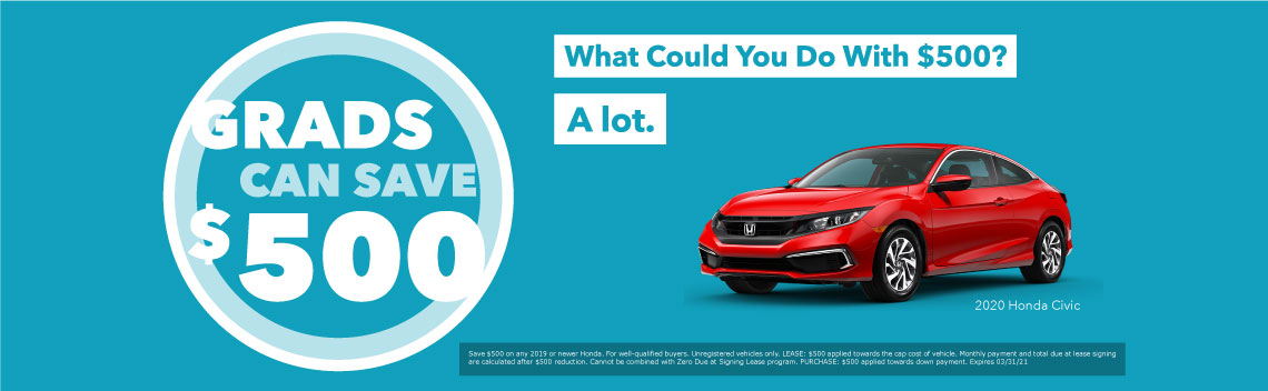 College Graduate Program - Save $500 any 2019 or newer Honda. What could you do with $500?