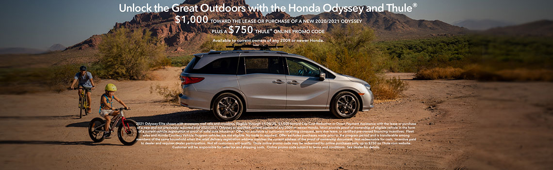 Unlock the Great Outdoors with the Honda Odyssey and Thule - $1,000 towards the lease or purchase of a new 2020/2021 Odyssey Plus a $750 Thule Online Promo Code.